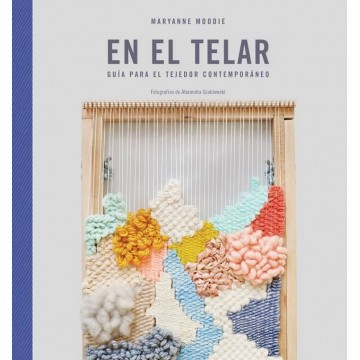 En el telar- Guía para el tejedor contemporáneo